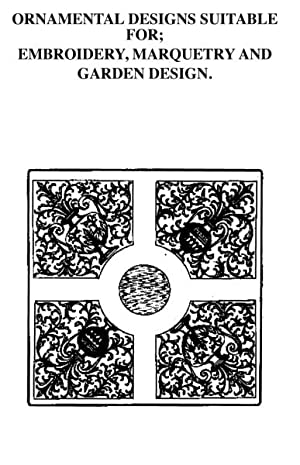 ORNAMENTAL DESIGNS SUITABLE FOR EMBROIDERY, MARQUETRY AND GARDEN DESIGN (from J. Buyceau: Traite du...