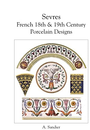 Sevres, French 18th and 19th Century Porcelain Designs: SANDIER, A.