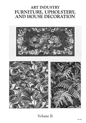 ART INDUSTRY FURNITURE, UPHOLSTERY AND HOUSE DECORATION. (Vol 2).