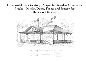 ORNAMENTAL 19TH CENTURY DESIGNS FOR WOODEN STRUCTURES AND JOINERY FOR HOUSE AND GARDEN.