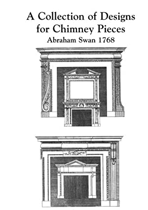 A Collection of Designs for Chimney Pieces: SWAN, A.