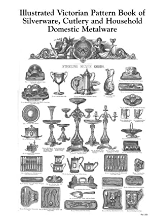 Illustrated Victorian Pattern Book of Silverware, Cutlery and Household Domestic Metalware.: ...
