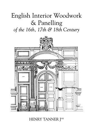 English Interior Woodwork & Panelling of the 16th, 17th, 18th Centuries.: TANNER, H Jnr.