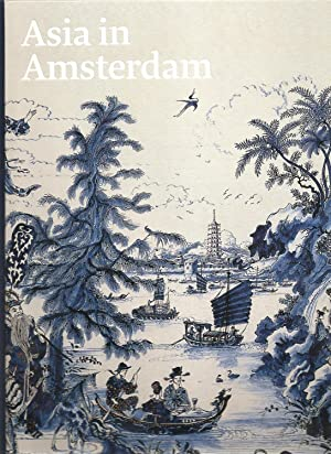 Asia in Amsterdam. The Culture of Luxury in the Golden Age.: CORRIGAN, K AND J VAN CAMPEN