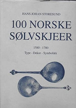 100 Norske Solvskjeer 1580-1780. Historical Spoons Type Decoration and Symbolism.