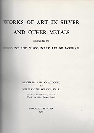 Works of Art in Silver and other Metals belonging to Viscount and Viscountess Lee of Fareham.