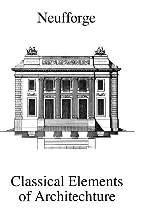 Neufforge: Classical Elements of Architecture (1763-65),