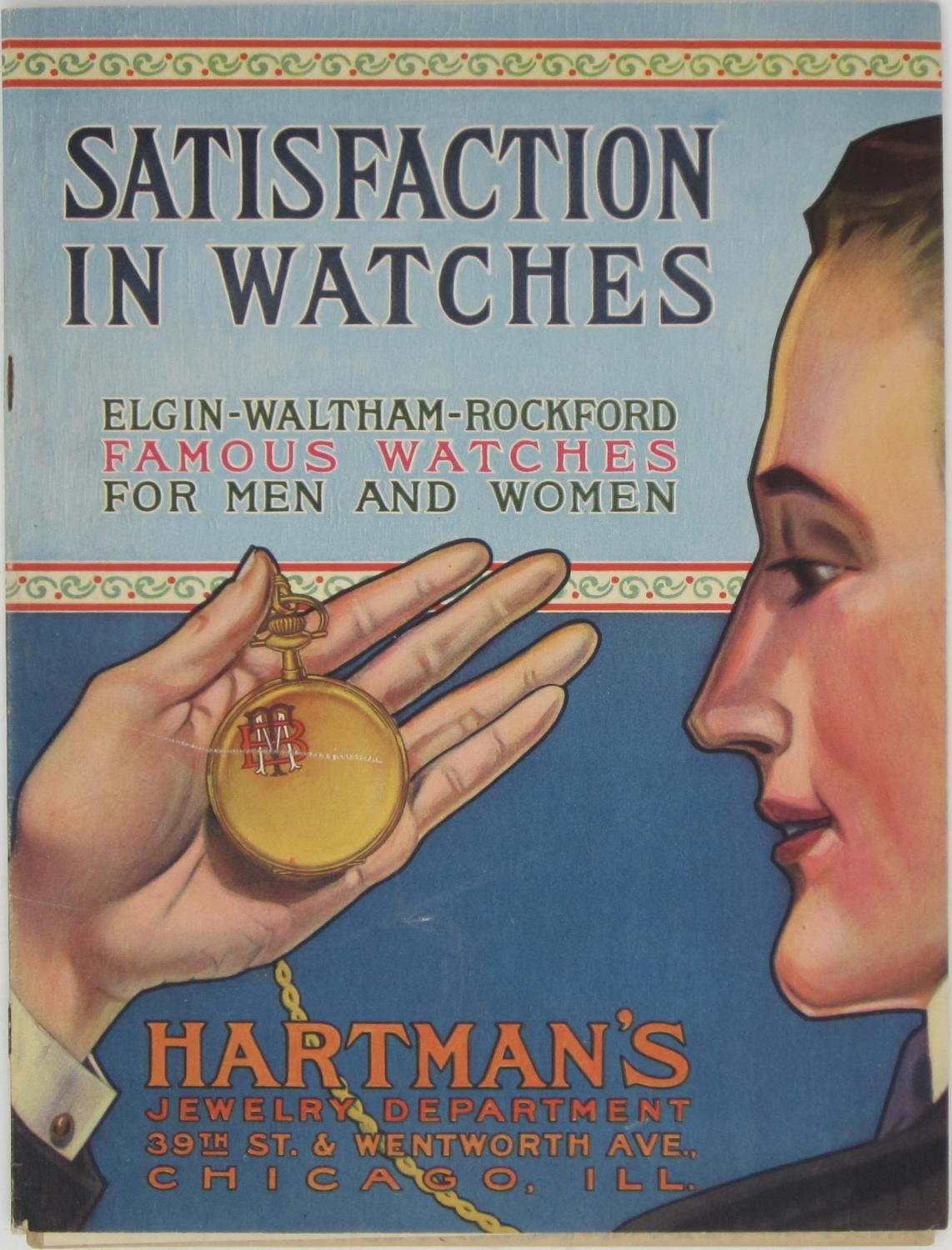 Satisfaction in Watches: Elgin, Waltham, Rockford, Famous Watches for Men and Women Softcover . Undated catalog, apparently early twentieth century. Quarto. 32 pp. Profusely illustrated. Also includes Hartman's Special Christmas Bargain Offerin