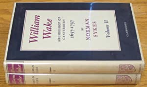 William Wake, Archbishop of Canterbury, 1657-1737. Two Volumes.: Norman Sykes