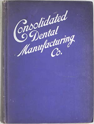 Consolidated Dental Manufacturing Co.] Illustrated and descriptive catalogue, classified into ...