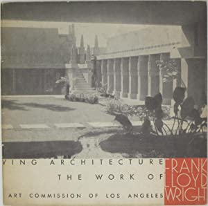 Sixty Years Of Living Architecture: The Work: Wright, Frank Lloyd