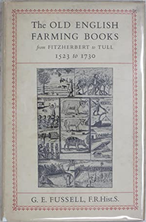The Old English Farming Books: From Fitzherbert to Tull, 1523 to 1730: Fussell, G. E.