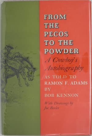 From the Pecos to the Powder: A cowboy's autobiography, as told to Ramon F. Adams by Bob Kennon...