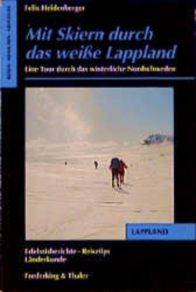 Mit Skiern durch das weiße Lappland. Eine: Heidenberger, Felix: