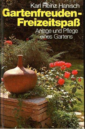 Gartenfreuden-Freizeitspaß. Anlage und Pflege eines gartens mit: Hanisch, Karl Heinz.: