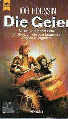 Die Geier : Science-fiction-Roman. [Dt. Übers. von Georges Hausemer], [Heyne-Bücher / 6] Heyne-Bücher : 6, Heyne-Science-fiction & Fantasy ; Bd. 4462 - Houssin, Joe͏üll