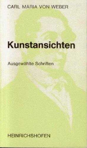 Kunstansichten. Ausgewählte Schriften - Weber, Carl Maria