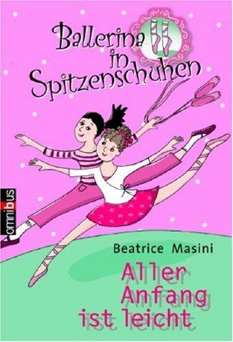 Ballerina in Spitzenschuhen: Aller Anfang ist leicht: Masini, Beatrice: