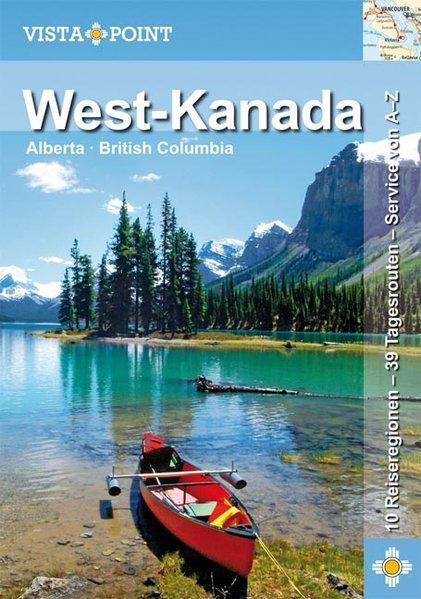West-Kanada: 10 Reiseregionen - 39 Tagesrouten - Service von A-Z - Wagner, Heike