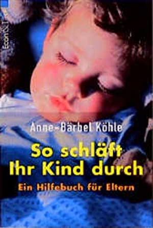 So schläft Ihr Kind durch: Köhle, Anne-Bärbel: