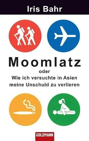Moomlatz: oder Wie ich versuchte in Asien: Iris, Bahr: