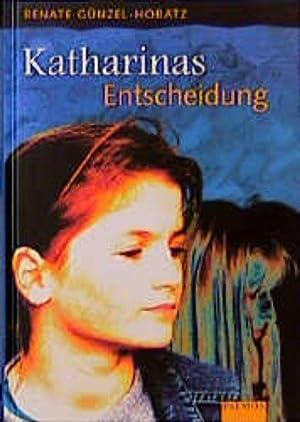 Katharinas Entscheidung: Günzel-Horatz, Renate und Renate Günzel- Horatz: