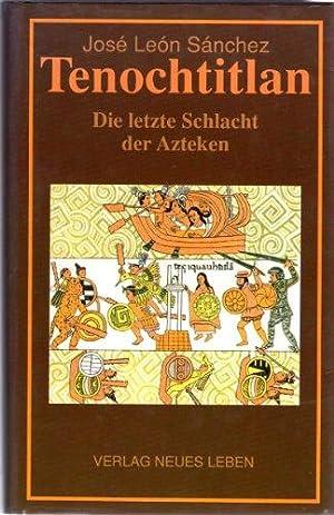 Tenochtitlan. Die letzte Schlacht der Azteken: Jose, Leon Sanchez: