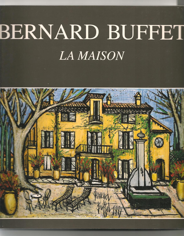 Bernard Buffet. La maison - Bernard Buffet; Annabel Buffet; Galerie Maurice Garnier