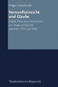 Vernunfteinsicht und Glaube: (Neue Studien Zur Philosophie): Gutschmidt, Holger: