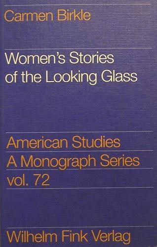 Women's Stories of the Looking Glass: Autobiographical reflections and Self-Representations in the Poetry of Sylvia Plath, Adrienne Rich and Audre Lorde (American Studies. A Monograph Series)