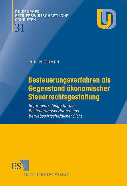 Besteuerungsverfahren als Gegenstand ökonomischer Steuerrechtsgestaltung Reformvorschläge für das Besteuerungsverfahren aus betriebswirtschaftlicher Sicht - Ohmen, Philipp