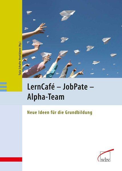 LernCafé - JobPate - Alpha-Team Neue Ideen für die Grundbildung - Schulte-Hyytiäinen, Tuija