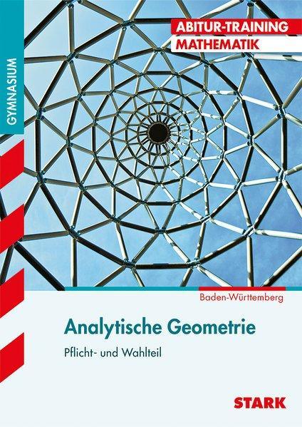Abitur-Training - Mathematik Analytische Geometrie Baden-Württemberg Pflicht- und Wahlteil - Endres, Eberhard