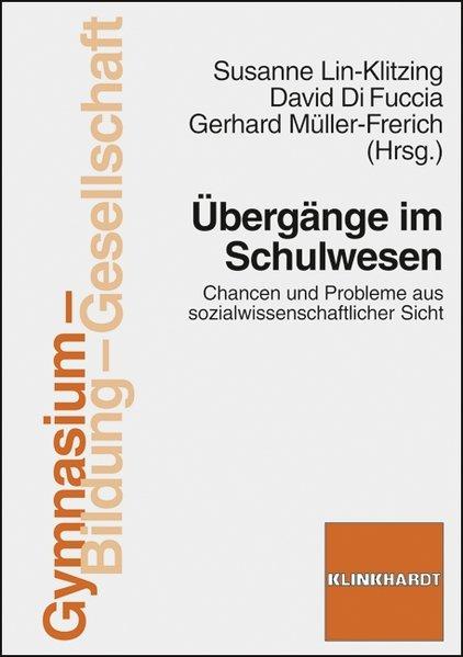 Übergänge im Schulwesen: Chancen und Probleme aus sozialwissenschaftlicher Sicht - Lin-Klitzing, Susanne, David Di Fuccia und Gerhard Müller-Frerich