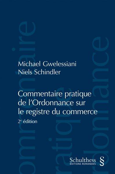 Commentaire pratique de l'Ordonnance sur le registre du commerce (PrintPlu§) - Gwelessiani, Michael und Niels Schindler