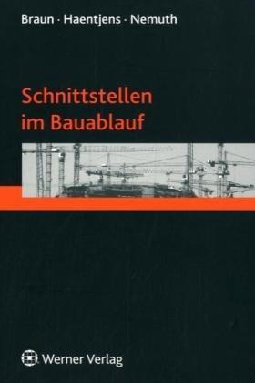 Schnittstellen im Bauablauf - Braun, Marko, Alexander Haentjens und Tilo Nemuth