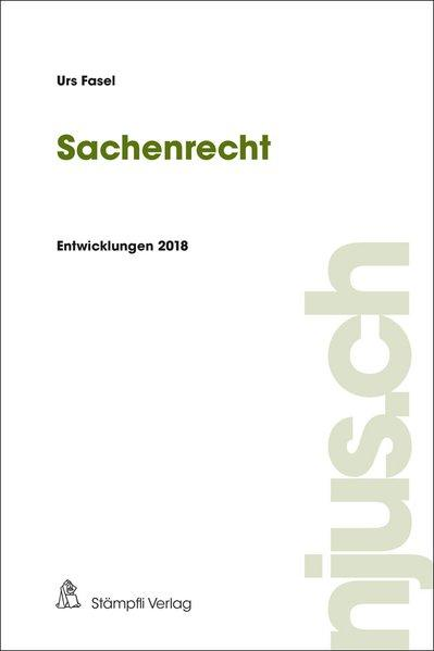Sachenrecht Entwicklungen 2018: Fasel, Urs:
