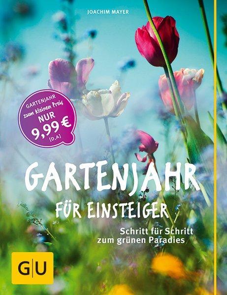 Gartenjahr für Einsteiger - Schritt für Schritt zum grünen Paradies