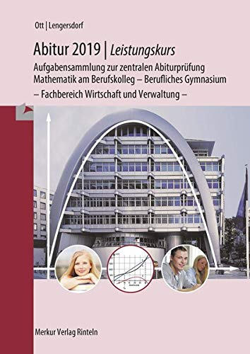 Abitur 2019 - Mathematik Leistungskurs - NRW Aufgabensammlung zur zentralen Abiturprüfung Mathematik am Berufskolleg - Berufliches Gymnaisum - nichttechnischer Fachbereich - Ott, Roland und Norbert Lengersdorf
