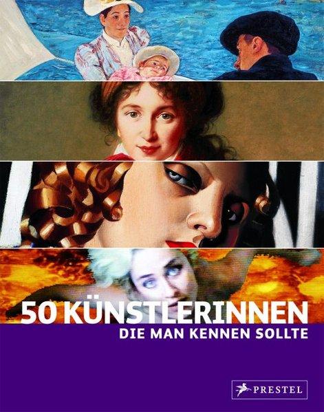 50 Künstlerinnen, die man kennen sollte - Weidemann, Christiane, Petra Larass und Melanie Klier