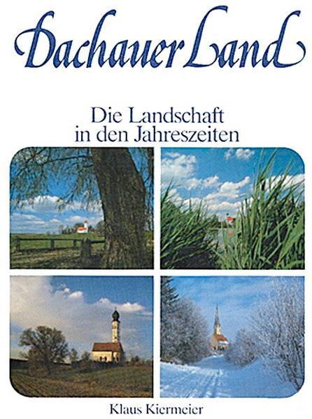 Dachauer Land - Die Landschaft in den: Kiermeier, Klaus: