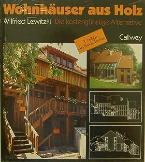 Wohnhäuser aus Holz. Die kostengünstige Alternative: Lewitzki, Wilfried: