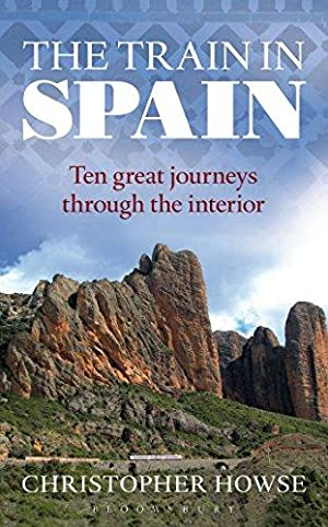 The Train in Spain - Ten great journeys through the interior