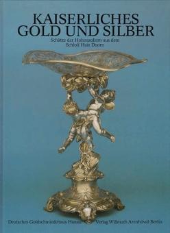Kaiserliches Gold und Silber. Schätze der Hohenzollern: Schadt, Hermann, Ina