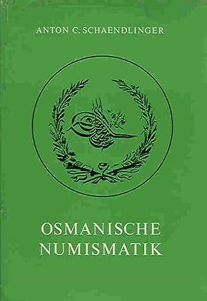 Osmanische Numismatik. Von den Anfängen des Osmanischen: Schaendlinger, Anton C.: