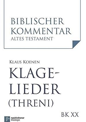 Klagelieder (Threni) (Klgl 1,1-22) Biblischer Kommentar Altes: Koenen, Klaus: