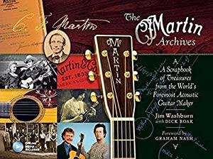 The Martin Archives Scrapbook: A Scrapbook of Treasures from the World s Foremost Acoustic Guitar...