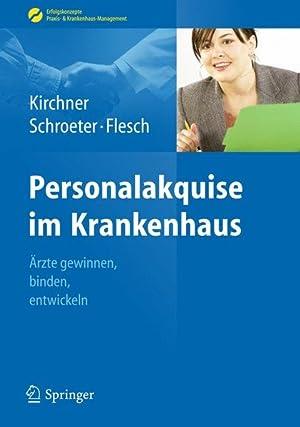 Personalakquise im Krankenhaus: Ärzte gewinnen, binden, entwickeln: Kirchner, Helga, Michael