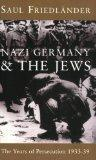 Nazi Germany and the Jews: Nazi Germany and the Jews 1933-1939: Years of Persecution, 1933-39 Vol 1