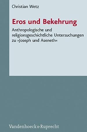 Eros und Bekehrung: Anthropologische und religionsgeschichtliche Untersuchungen: Wetz, Christian: